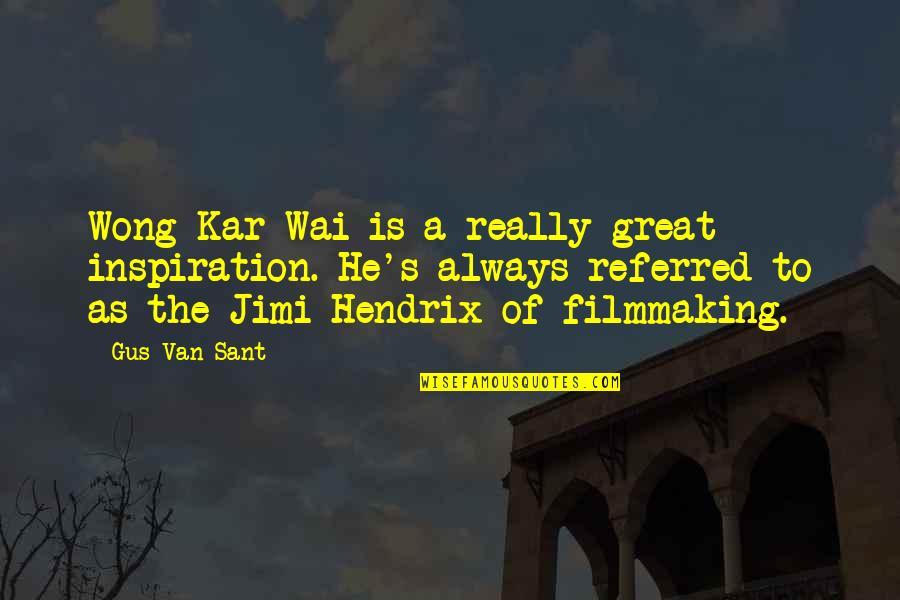 Urahara Kisuke Quotes By Gus Van Sant: Wong Kar-Wai is a really great inspiration. He's