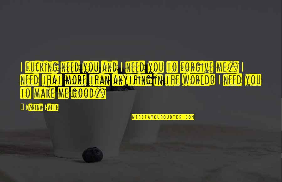 Urahara Kisuke Quotes By Karina Halle: I fucking need you and I need you