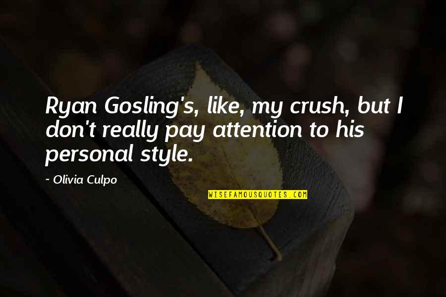 Urahara Kisuke Quotes By Olivia Culpo: Ryan Gosling's, like, my crush, but I don't