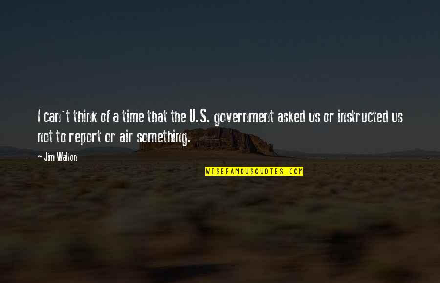 Uraniborg Quotes By Jim Walton: I can't think of a time that the
