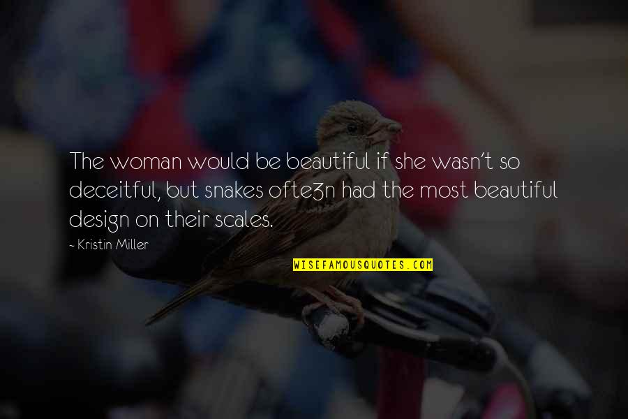 Urban Design Quotes By Kristin Miller: The woman would be beautiful if she wasn't
