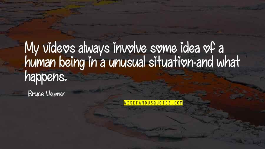 Urban Fabric Quotes By Bruce Nauman: My videos always involve some idea of a