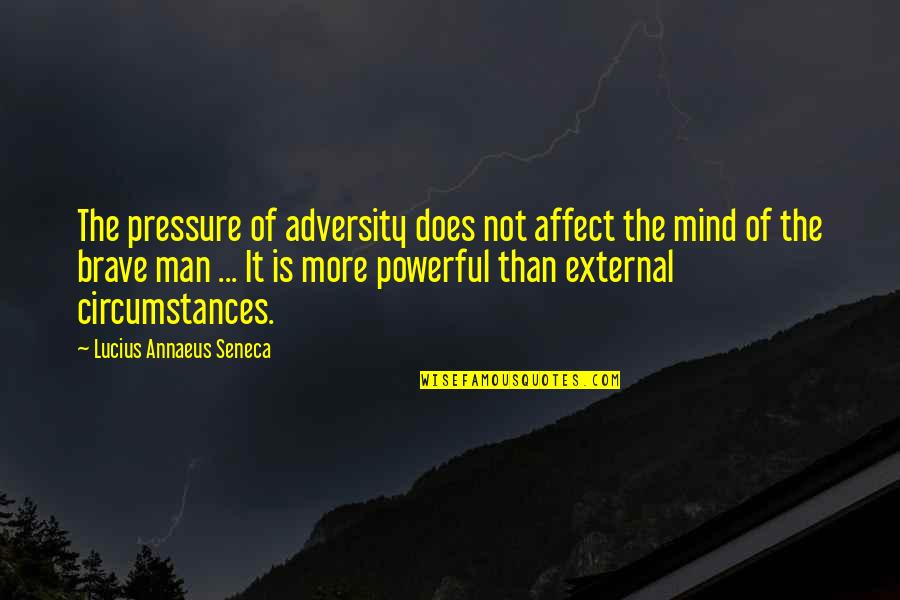 Urban Fabric Quotes By Lucius Annaeus Seneca: The pressure of adversity does not affect the