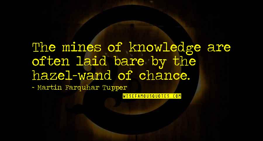 Urban Fabric Quotes By Martin Farquhar Tupper: The mines of knowledge are often laid bare