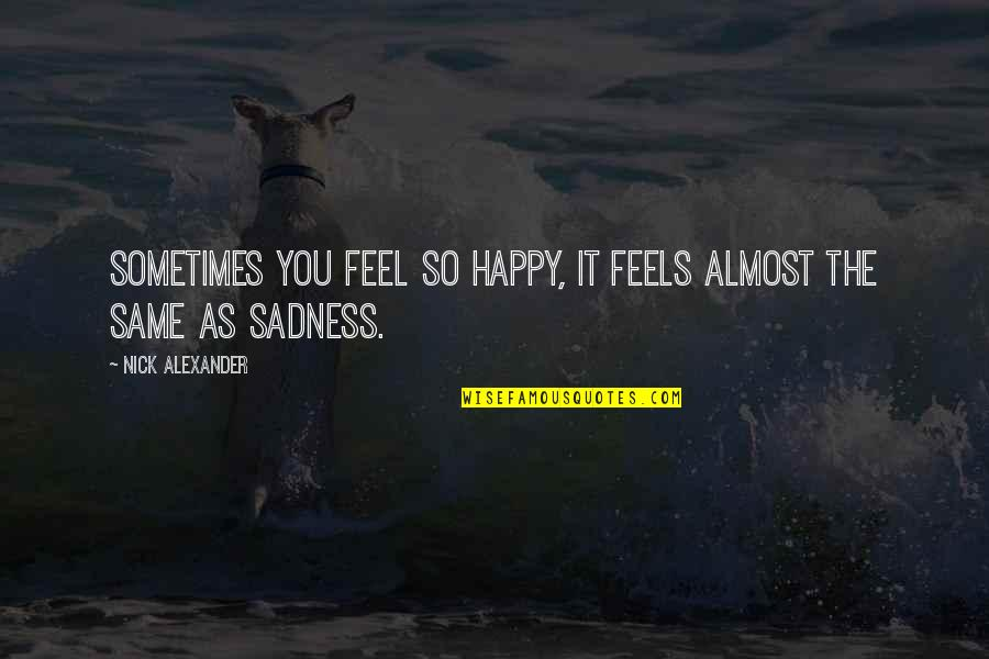 Urban Fabric Quotes By Nick Alexander: Sometimes you feel so happy, it feels almost