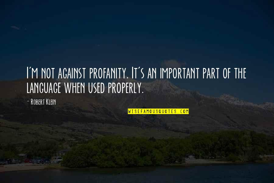 Urbanisation Quotes By Robert Klein: I'm not against profanity. It's an important part