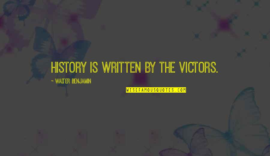 Urbanisation Quotes By Walter Benjamin: History is written by the victors.