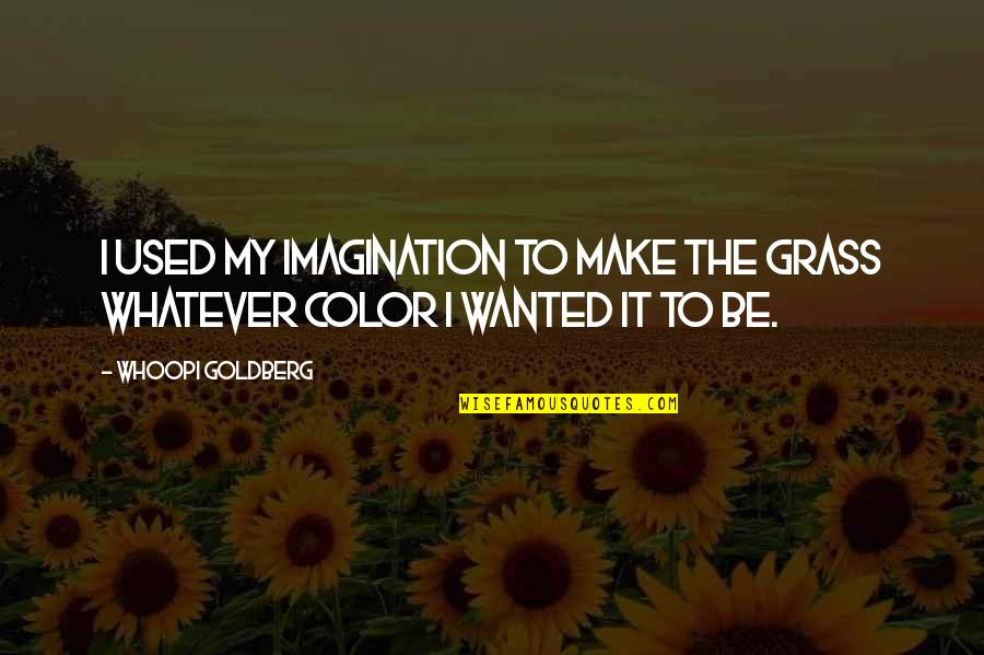 Urbanisation Quotes By Whoopi Goldberg: I used my imagination to make the grass