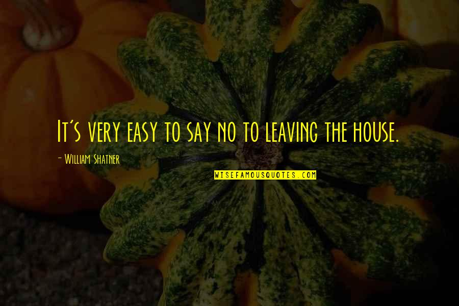 Urbanisation Quotes By William Shatner: It's very easy to say no to leaving
