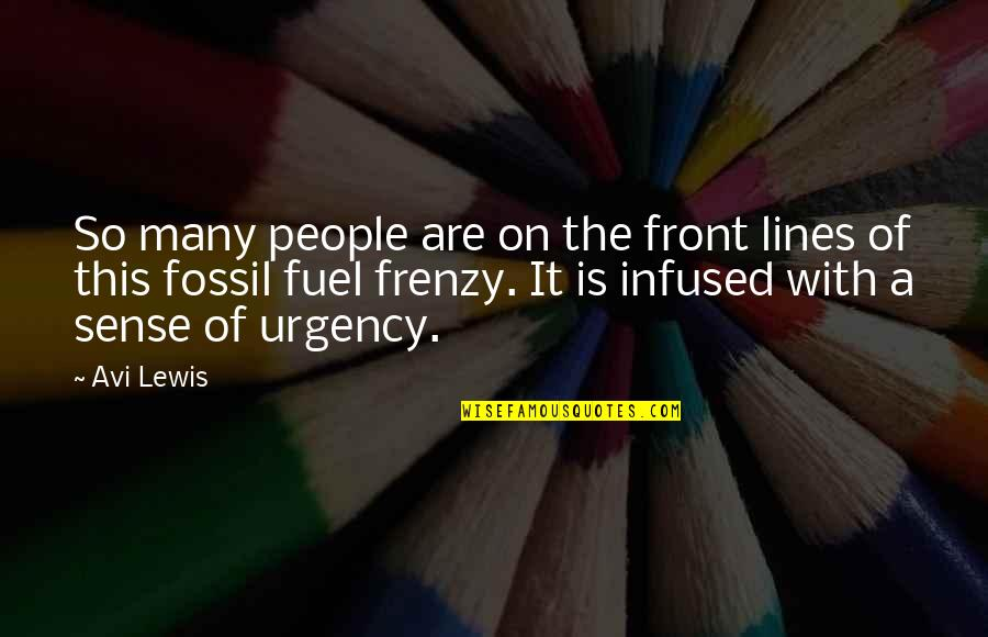 Urgency Quotes By Avi Lewis: So many people are on the front lines
