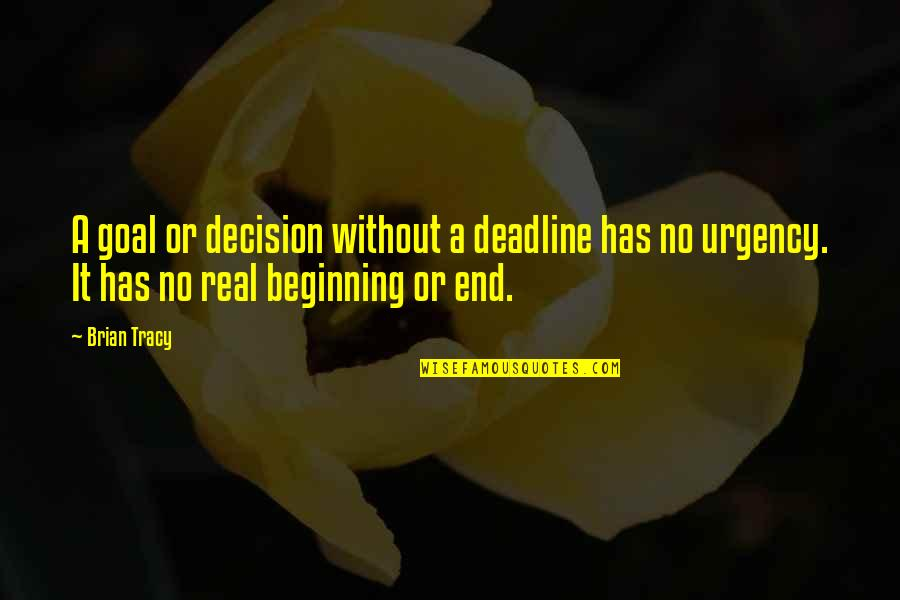 Urgency Quotes By Brian Tracy: A goal or decision without a deadline has
