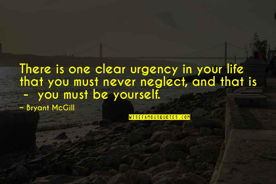 Urgency Quotes By Bryant McGill: There is one clear urgency in your life