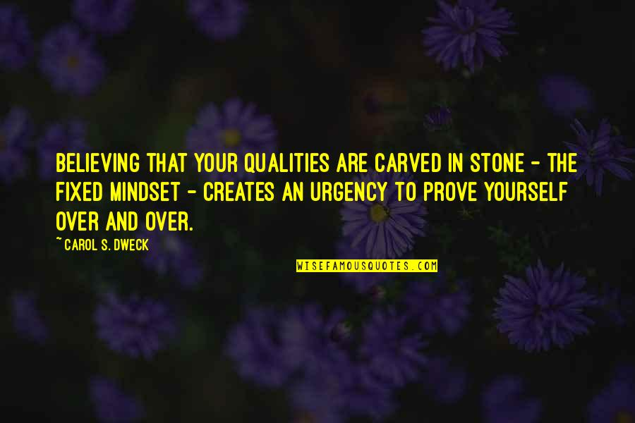 Urgency Quotes By Carol S. Dweck: Believing that your qualities are carved in stone