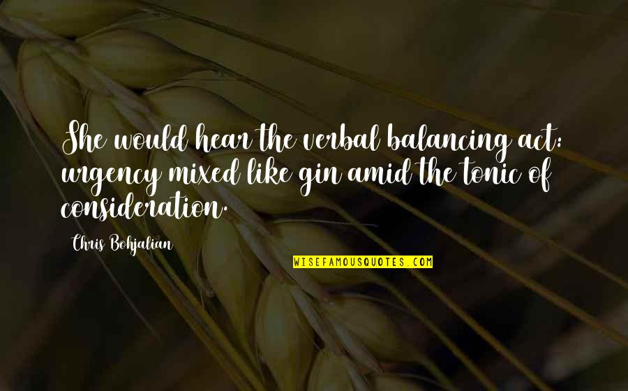 Urgency Quotes By Chris Bohjalian: She would hear the verbal balancing act: urgency