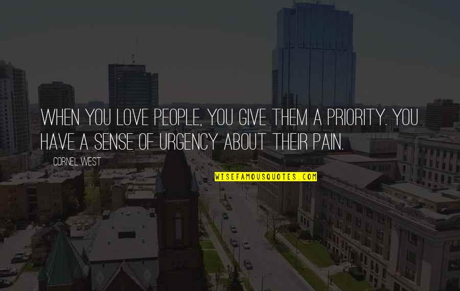 Urgency Quotes By Cornel West: When you love people, you give them a