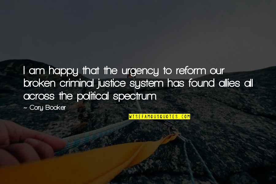 Urgency Quotes By Cory Booker: I am happy that the urgency to reform