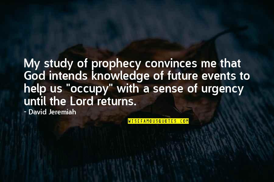 Urgency Quotes By David Jeremiah: My study of prophecy convinces me that God