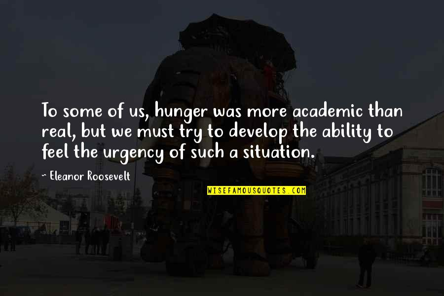 Urgency Quotes By Eleanor Roosevelt: To some of us, hunger was more academic