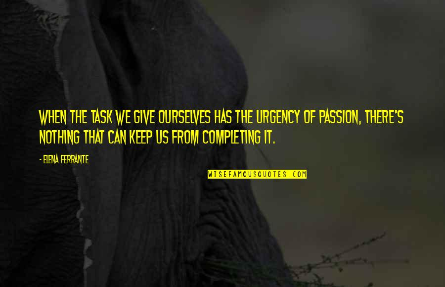 Urgency Quotes By Elena Ferrante: When the task we give ourselves has the