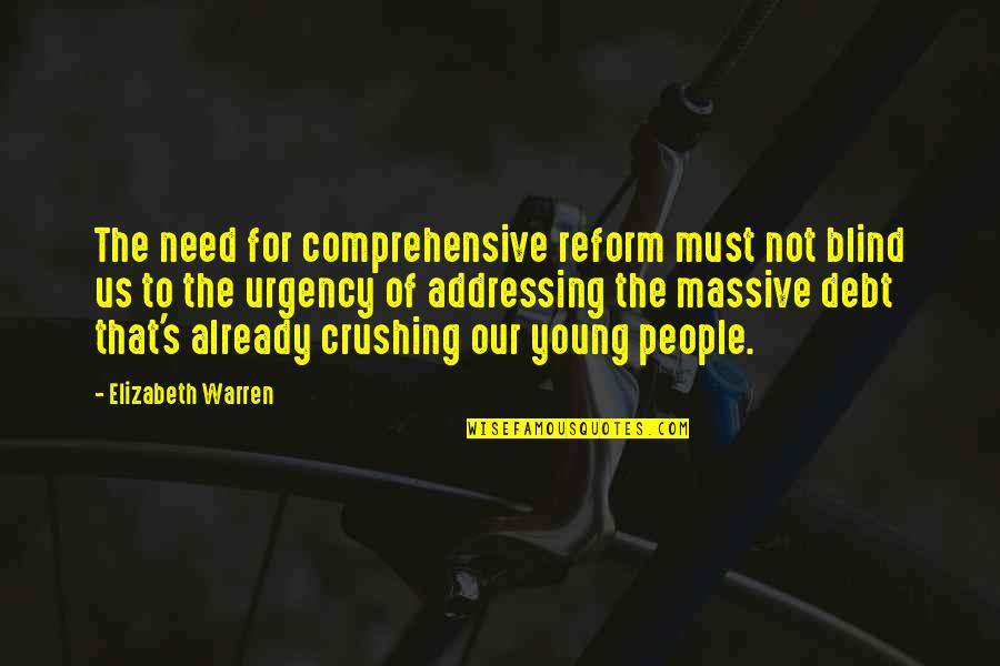 Urgency Quotes By Elizabeth Warren: The need for comprehensive reform must not blind