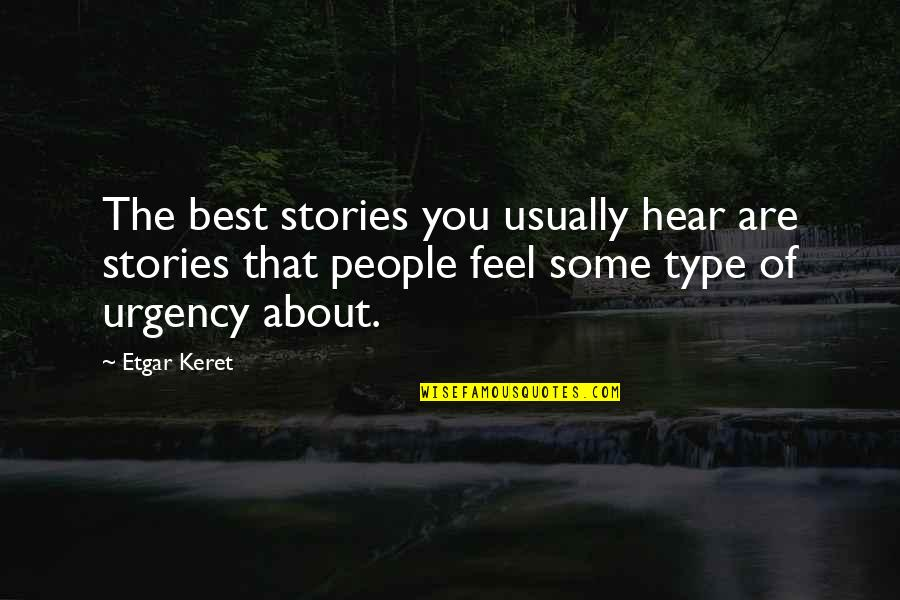 Urgency Quotes By Etgar Keret: The best stories you usually hear are stories