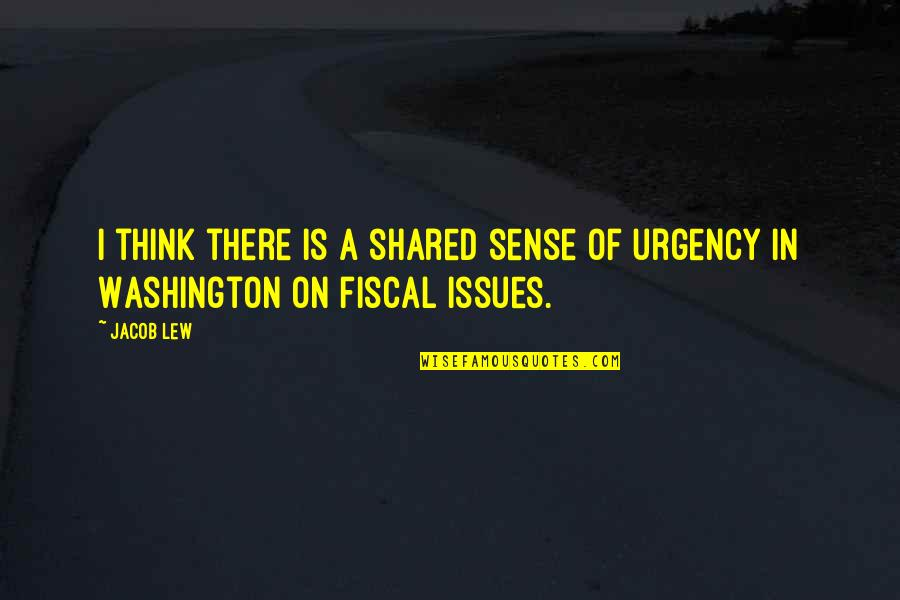 Urgency Quotes By Jacob Lew: I think there is a shared sense of