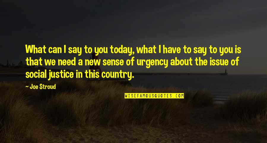 Urgency Quotes By Joe Stroud: What can I say to you today, what