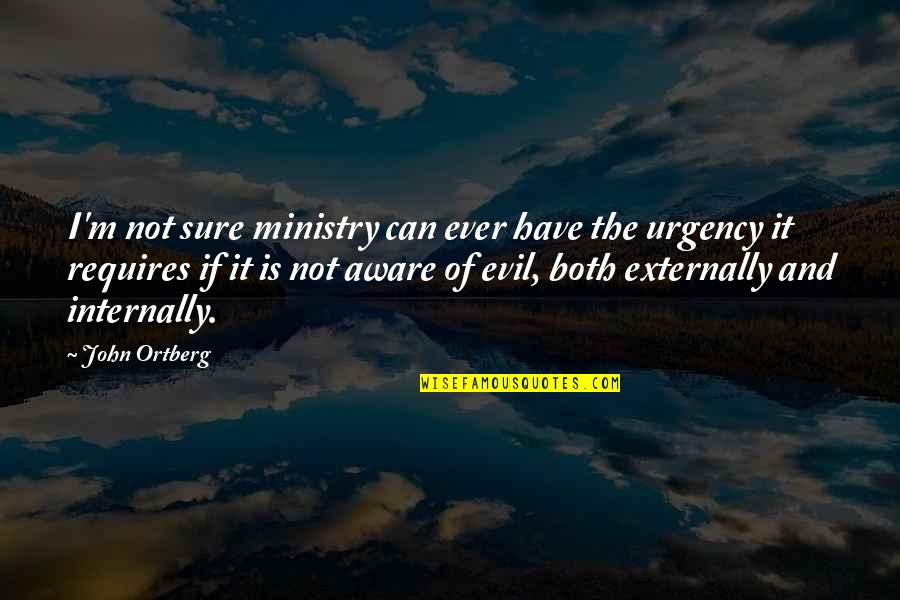 Urgency Quotes By John Ortberg: I'm not sure ministry can ever have the