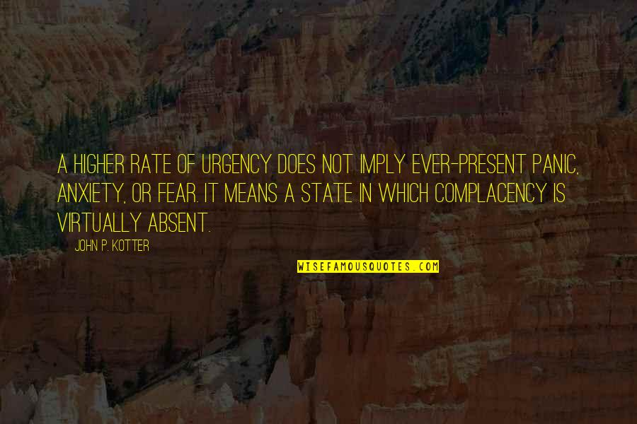 Urgency Quotes By John P. Kotter: A higher rate of urgency does not imply
