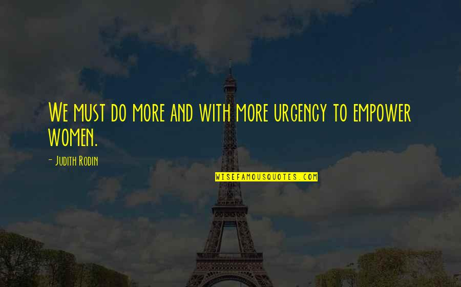 Urgency Quotes By Judith Rodin: We must do more and with more urgency