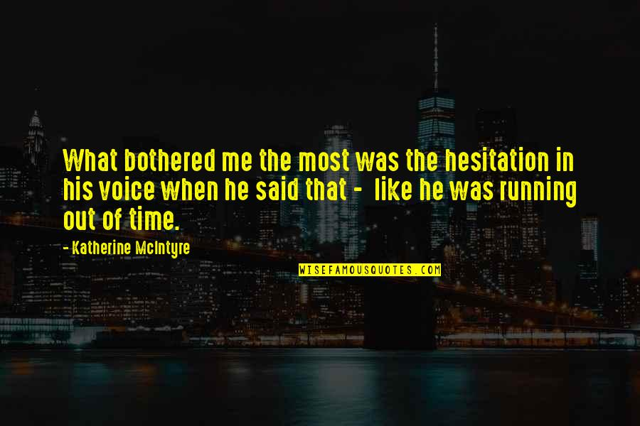 Urgency Quotes By Katherine McIntyre: What bothered me the most was the hesitation