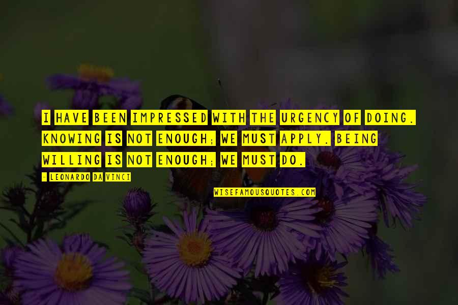 Urgency Quotes By Leonardo Da Vinci: I have been impressed with the urgency of