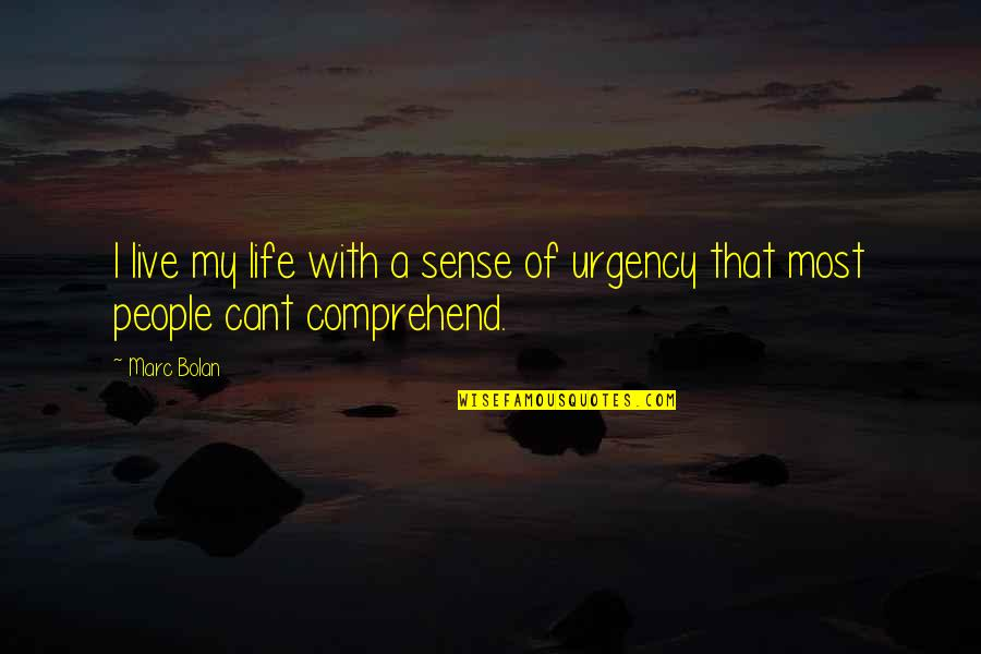 Urgency Quotes By Marc Bolan: I live my life with a sense of