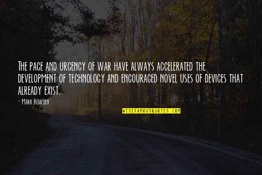 Urgency Quotes By Mark Bowden: The pace and urgency of war have always
