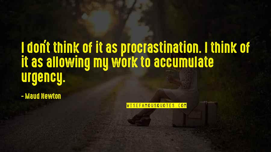 Urgency Quotes By Maud Newton: I don't think of it as procrastination. I