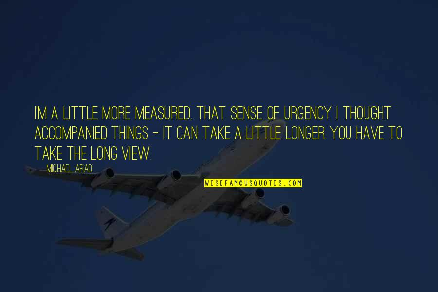 Urgency Quotes By Michael Arad: I'm a little more measured. That sense of