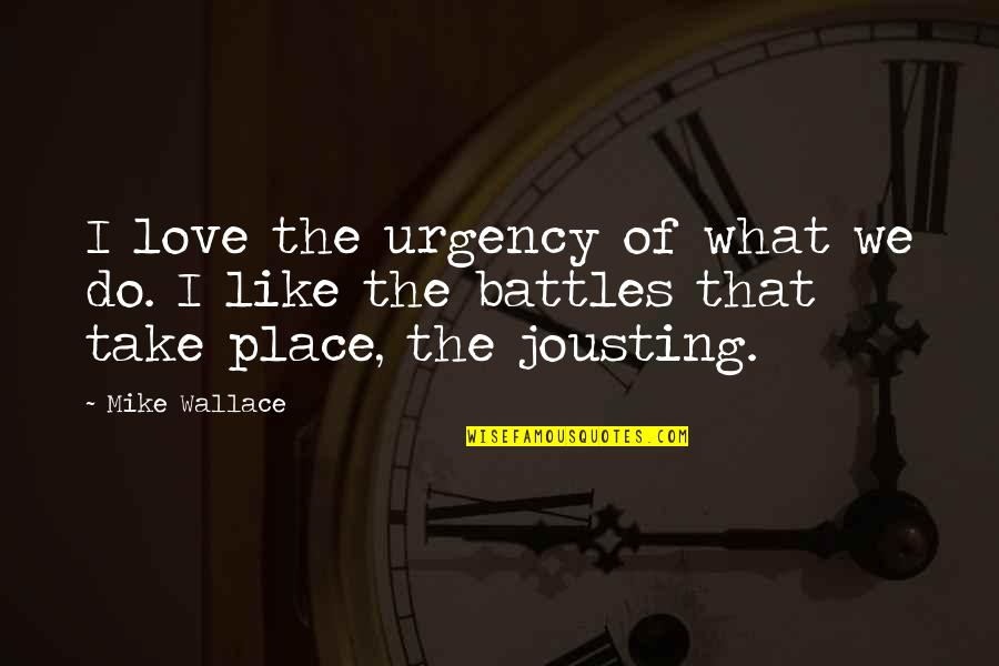 Urgency Quotes By Mike Wallace: I love the urgency of what we do.