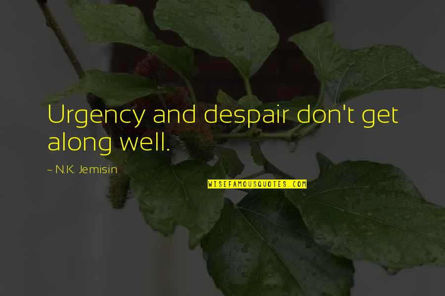 Urgency Quotes By N.K. Jemisin: Urgency and despair don't get along well.