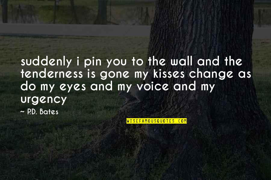 Urgency Quotes By P.D. Bates: suddenly i pin you to the wall and
