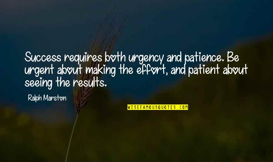 Urgency Quotes By Ralph Marston: Success requires both urgency and patience. Be urgent