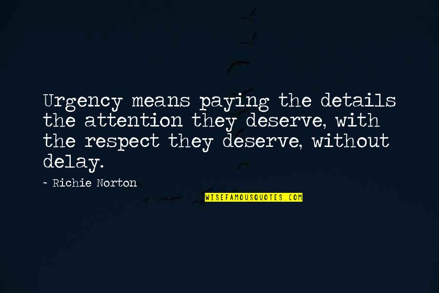 Urgency Quotes By Richie Norton: Urgency means paying the details the attention they