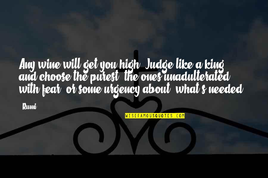 Urgency Quotes By Rumi: Any wine will get you high. Judge like