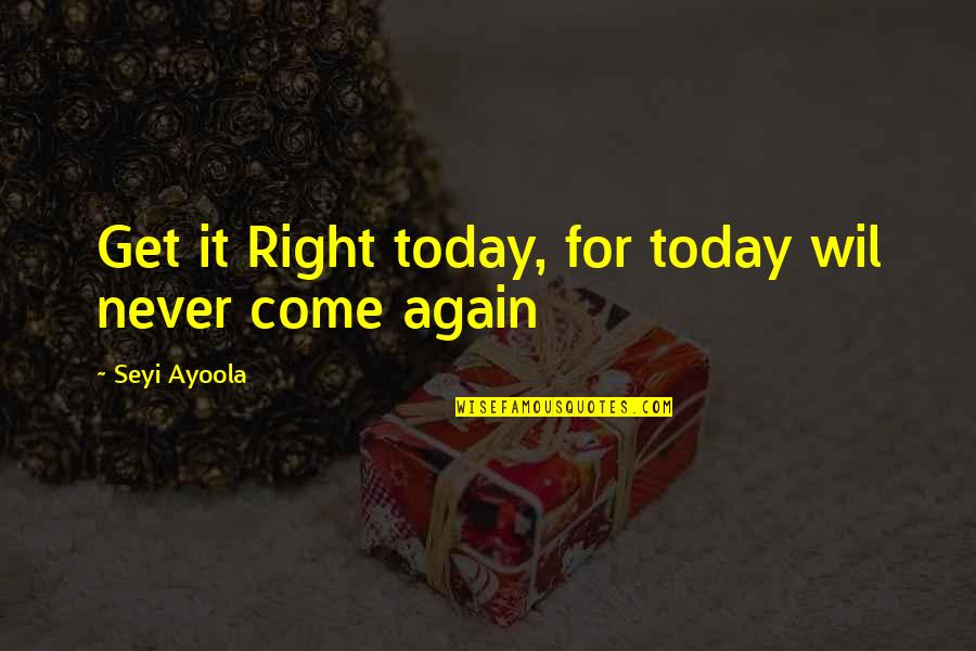 Urgency Quotes By Seyi Ayoola: Get it Right today, for today wil never