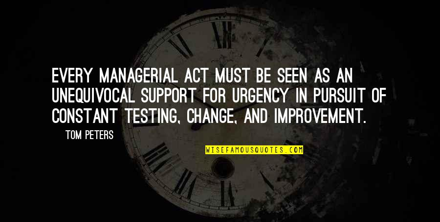 Urgency Quotes By Tom Peters: Every managerial act must be seen as an