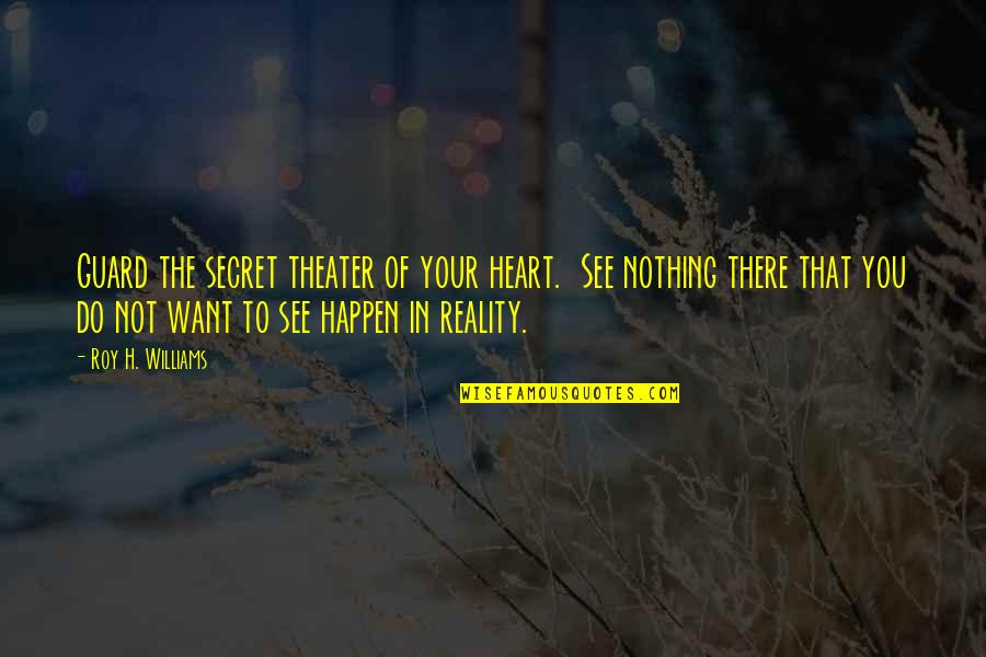 Uri Avnery Quotes By Roy H. Williams: Guard the secret theater of your heart. See