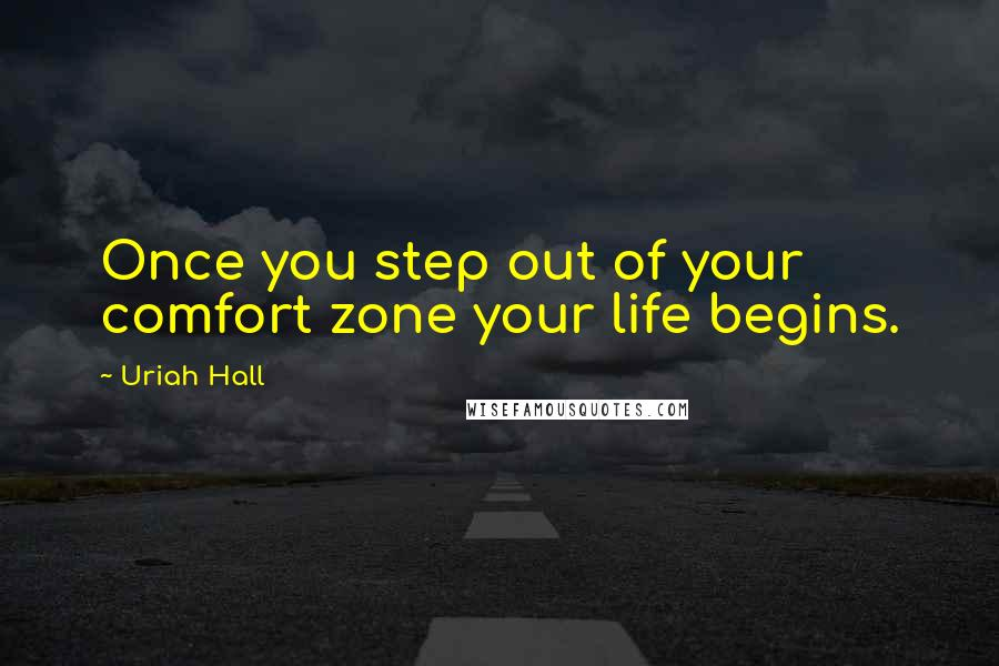Uriah Hall quotes: Once you step out of your comfort zone your life begins.