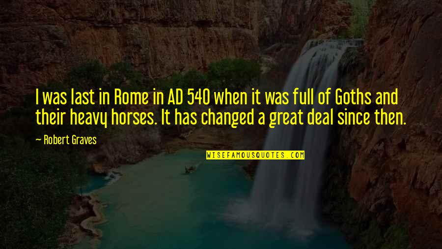 Uriah Shelton Quotes By Robert Graves: I was last in Rome in AD 540