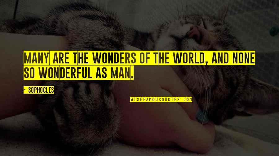 Uriah Shelton Quotes By Sophocles: Many are the wonders of the world, and