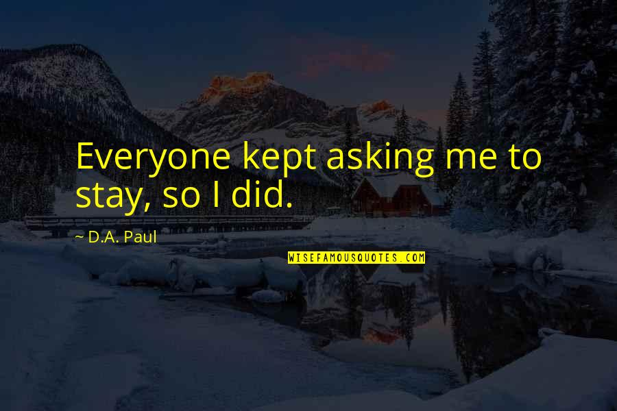 Urime Ditlindja Quotes By D.A. Paul: Everyone kept asking me to stay, so I