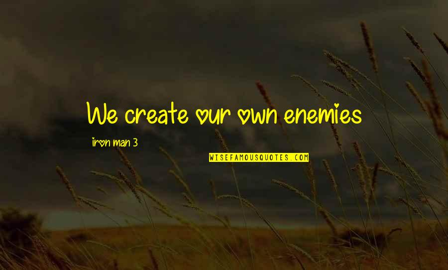 Urime Ditlindja Quotes By Iron Man 3: We create our own enemies